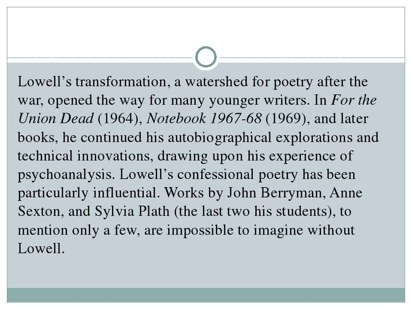 Lowell's transformation, a watershed for poetry after the war, opened the way...
