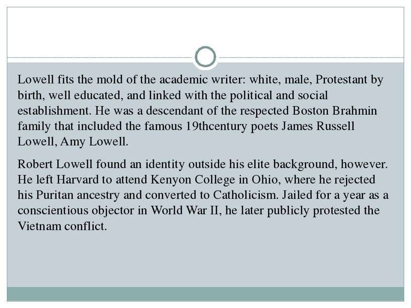 Lowell fits the mold of the academic writer: white, male, Protestant by birth...