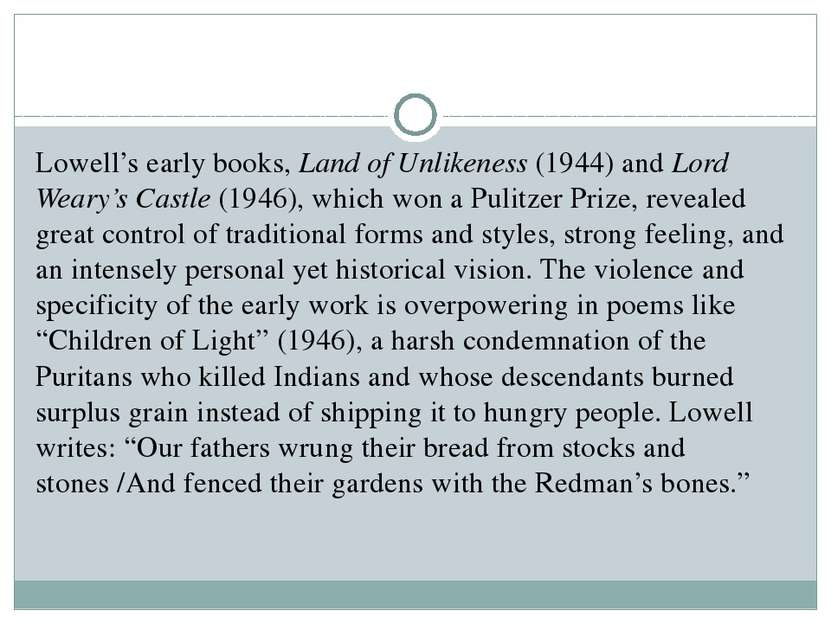 Lowell's early books, Land of Unlikeness (1944) and Lord Weary's Castle (1946...