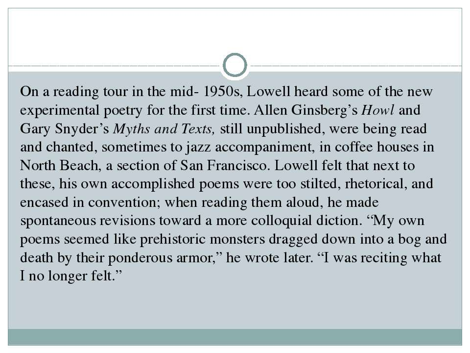 On a reading tour in the mid- 1950s, Lowell heard some of the new experimenta...