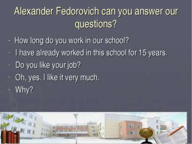 Alexander Fedorovich can you answer our questions? - How long do you work in ...