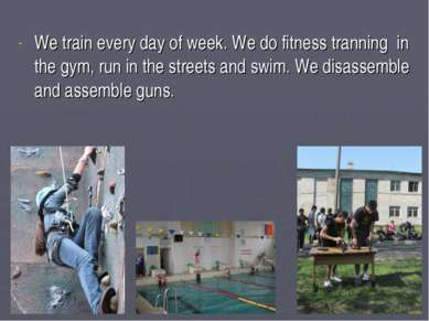 We train every day of week. We do fitness tranning in the gym, run in the str...