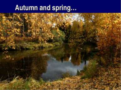 Autumn and spring…