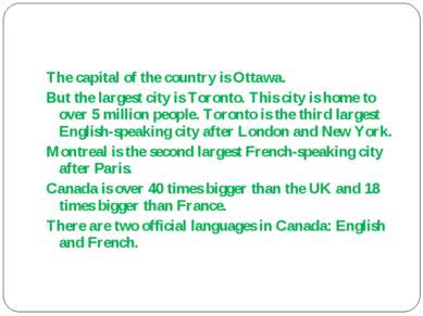 The capital of the country is Ottawa. But the largest city is Toronto. This c...