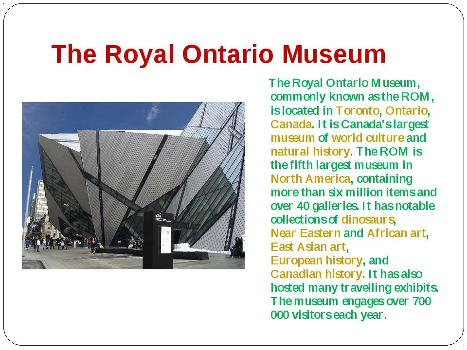 The Royal Ontario Museum The Royal Ontario Museum, commonly known as the ROM,...