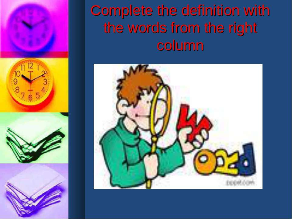 Complete the definition with the words from the right column