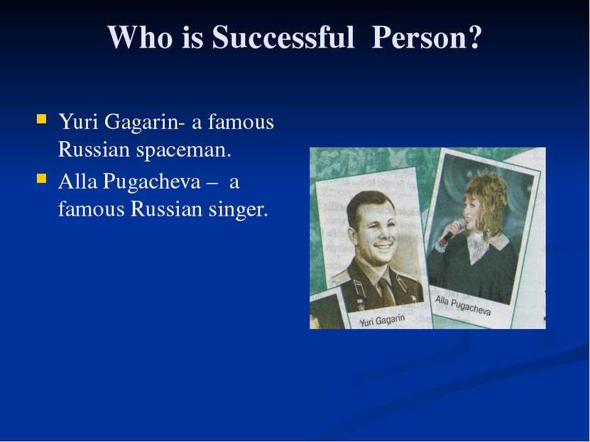 Who is Successful Person? Yuri Gagarin- a famous Russian spaceman. Alla Pugac...
