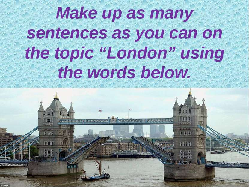 "Make up as many sentences as you can on the topic ""London"" using the words be..."