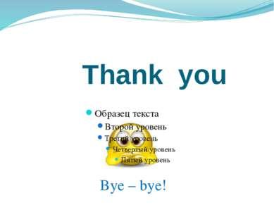 Thank you Bye – bye!