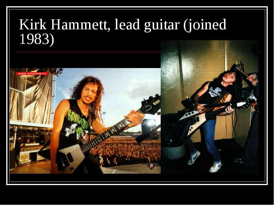 Kirk Hammett, lead guitar (joined 1983)