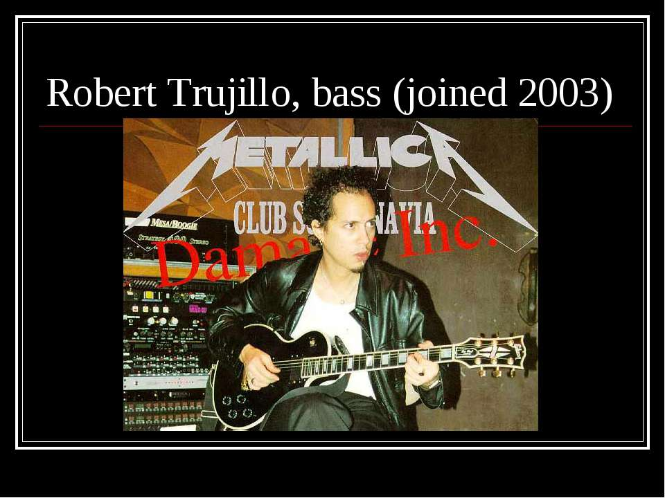 Robert Trujillo, bass (joined 2003)