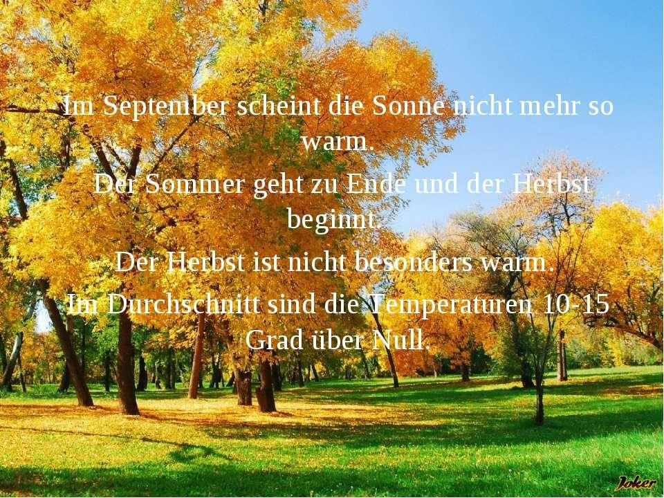 Im September scheint die Sonne nicht mehr so warm. Der Sommer geht zu Ende un...