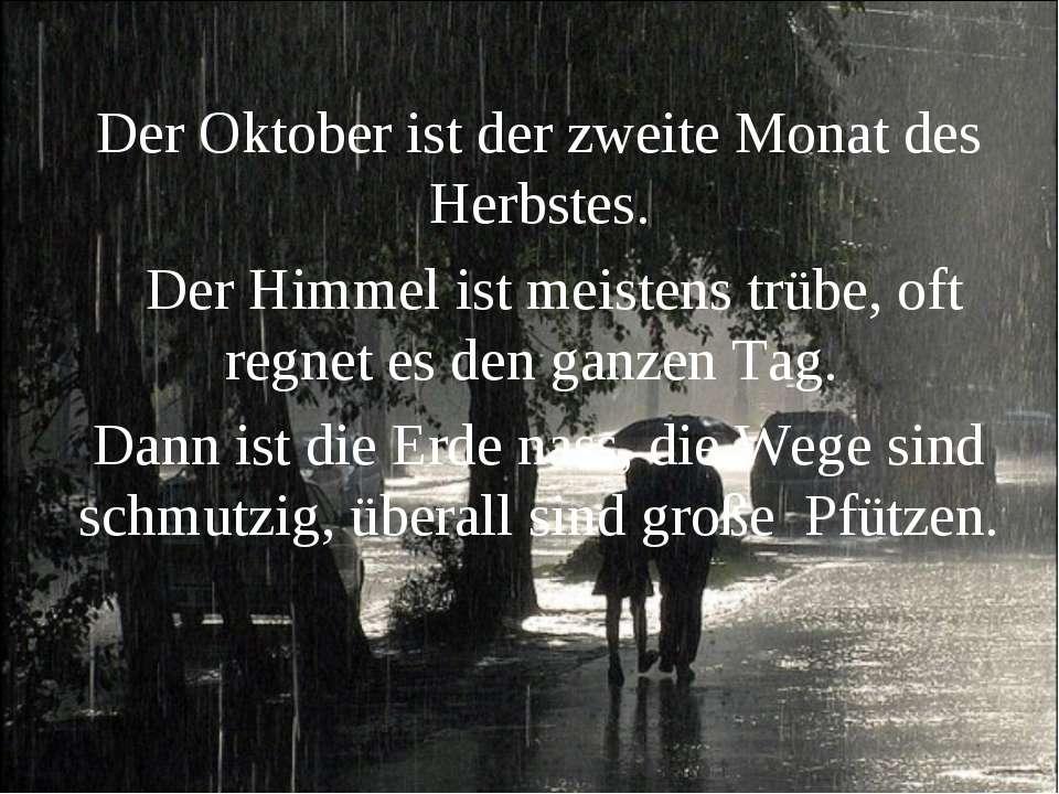 Der Oktober ist der zweite Monat des Herbstes. Der Himmel ist meistens trübe,...