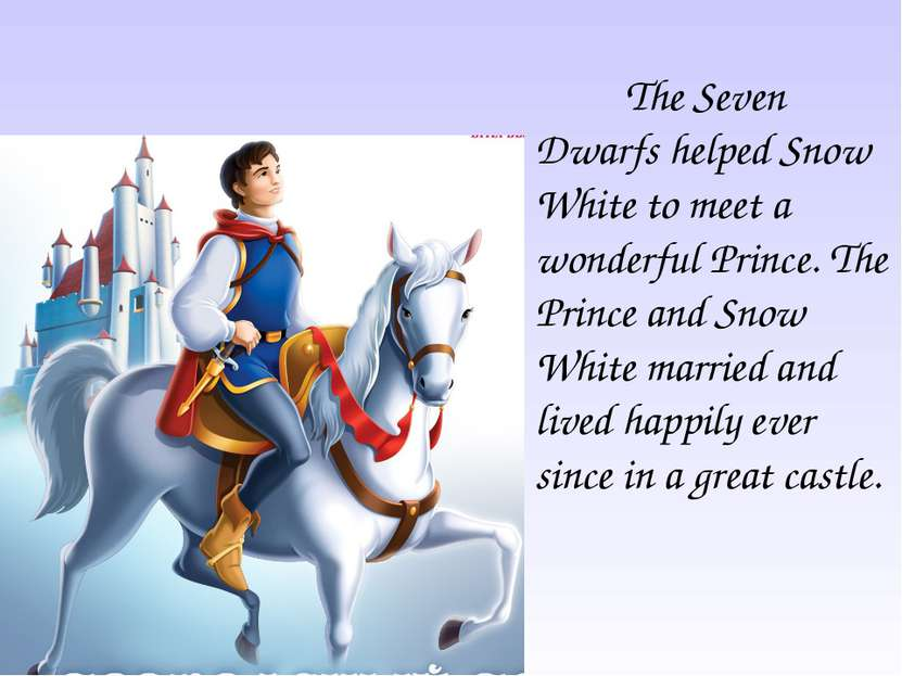 The Seven Dwarfs helped Snow White to meet a wonderful Prince. The Prince and...