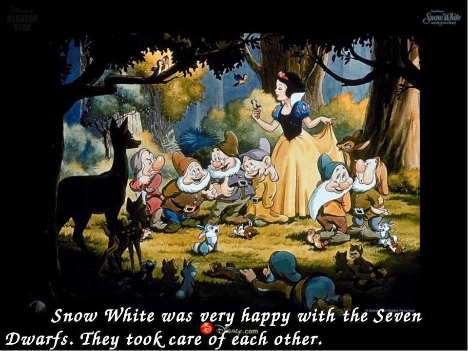 Snow White was very happy with the Seven Dwarfs. They took care of each other.