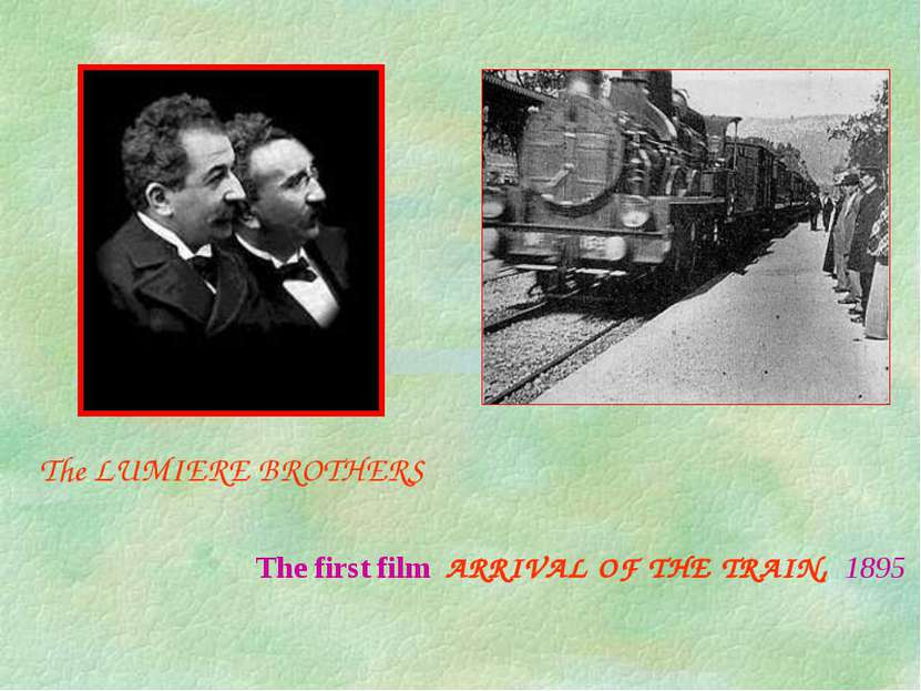 The LUMIERE BROTHERS The first film ARRIVAL OF THE TRAIN, 1895