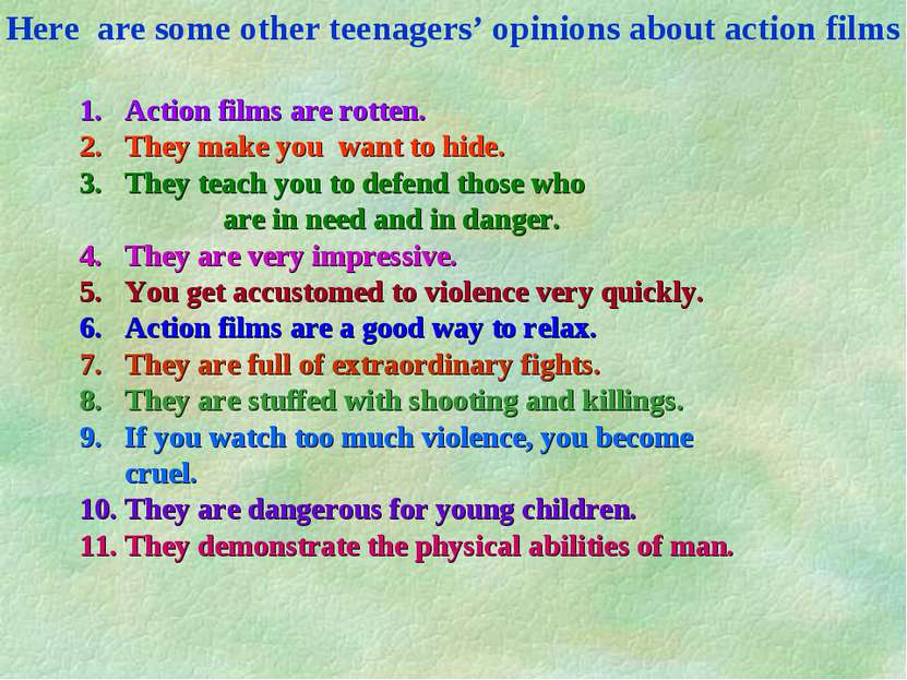 Action films are rotten. They make you want to hide. They teach you to defend...