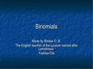Binomials Made by Bindas O. B. The English teacher of the Lyceum named after ...