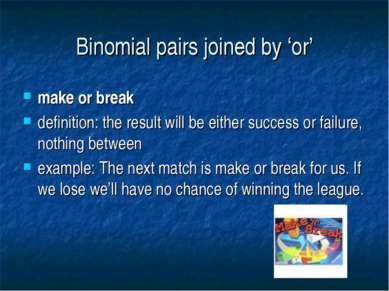 Binomial pairs joined by 'or' make or break definition: the result will be ei...