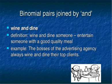 Binomial pairs joined by 'and' wine and dine definition: wine and dine someon...