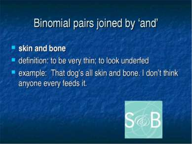 Binomial pairs joined by 'and' skin and bone definition: to be very thin; to ...