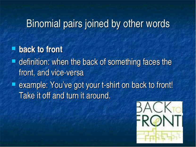 Binomial pairs joined by other words back to front definition: when the back ...