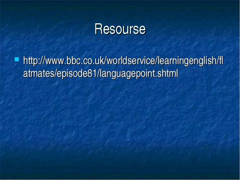 Resourse http://www.bbc.co.uk/worldservice/learningenglish/flatmates/episode8...