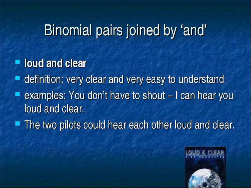 Binomial pairs joined by 'and' loud and clear definition: very clear and very...