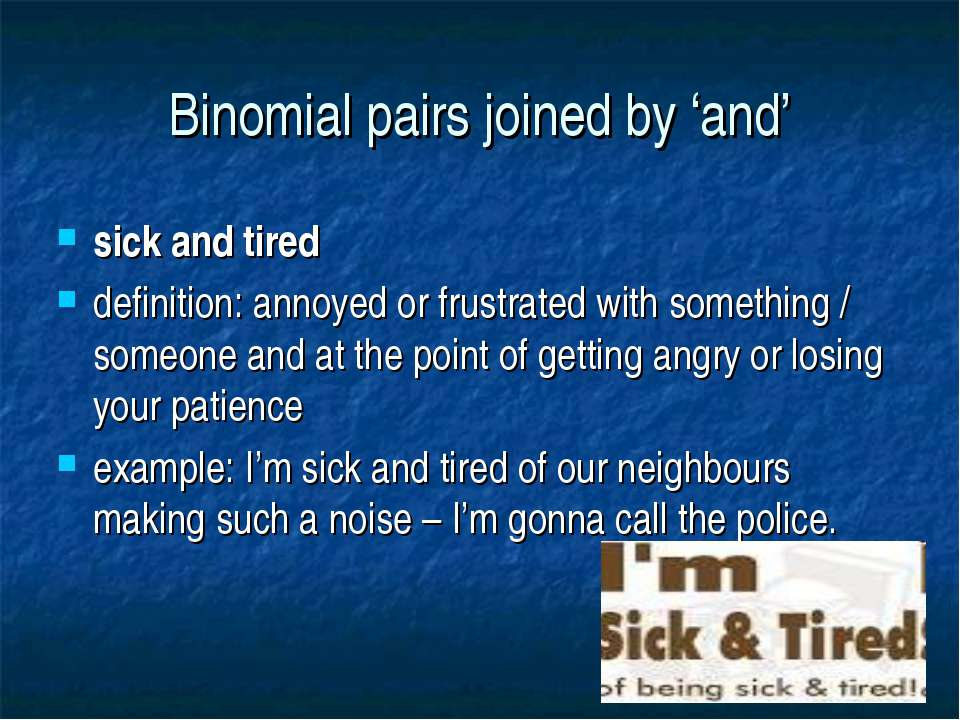 Binomial pairs joined by 'and' sick and tired definition: annoyed or frustrat...