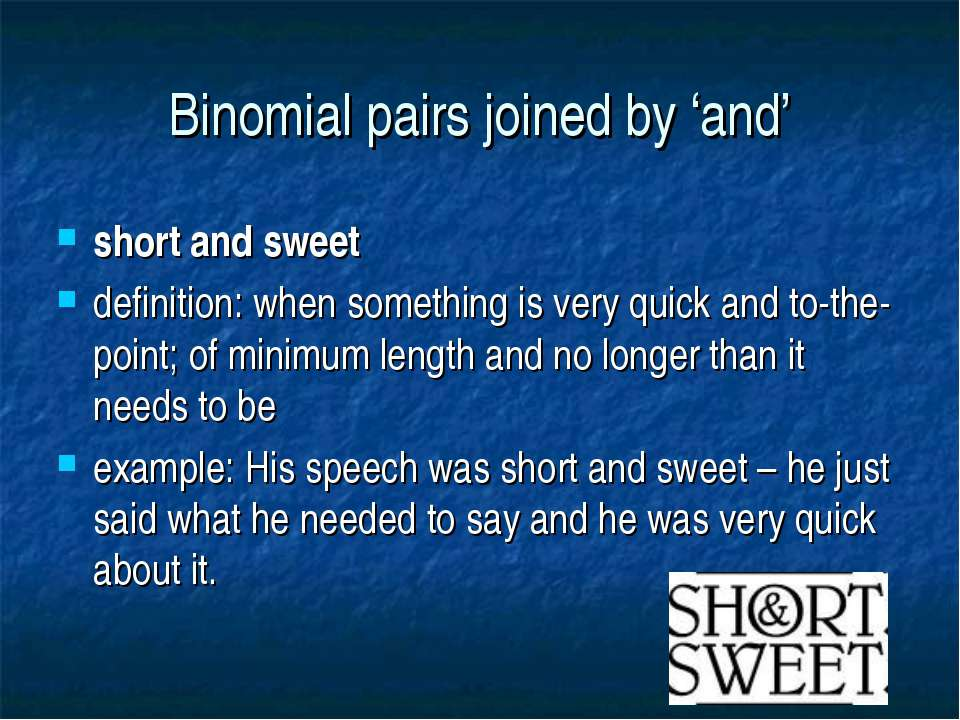Binomial pairs joined by 'and' short and sweet definition: when something is ...