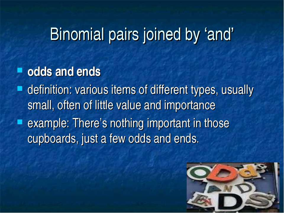 Binomial pairs joined by 'and' odds and ends definition: various items of dif...