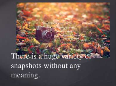 There is a huge variety of snapshots without any meaning.