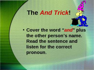 "The And Trick! Cover the word ""and"" plus the other person's name. Read the se..."