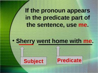 If the pronoun appears in the predicate part of the sentence, use me. Sherry ...