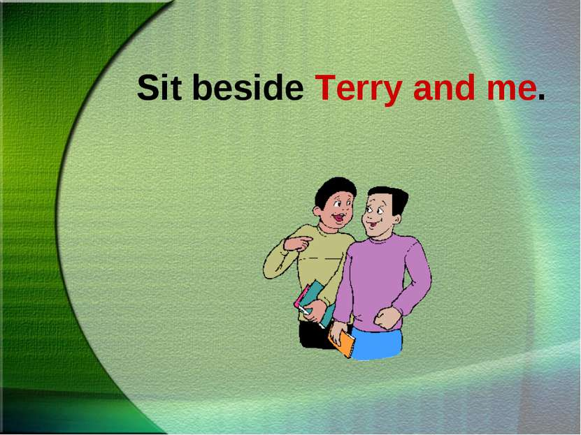 Sit beside Terry and me.