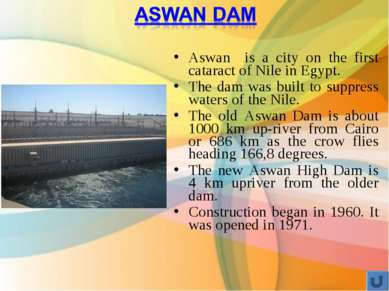 Aswan is a city on the first cataract of Nile in Egypt. The dam was built to ...