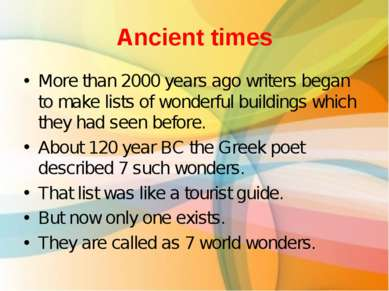Ancient times More than 2000 years ago writers began to make lists of wonderf...