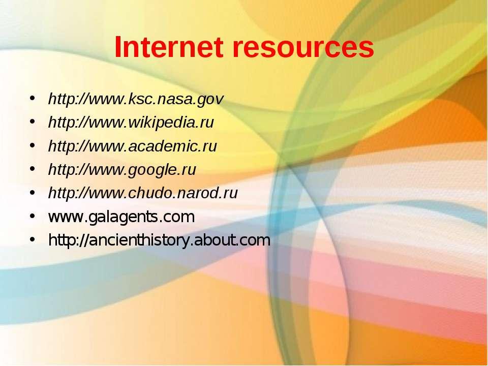 Internet resources http://www.ksc.nasa.gov http://www.wikipedia.ru http://www...