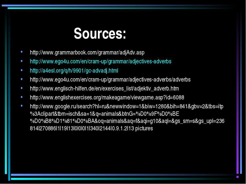 Sources: http://www.grammarbook.com/grammar/adjAdv.asp http://www.ego4u.com/e...
