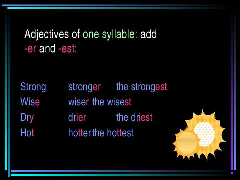 Adjectives of one syllable: add -er and -est: Strong stronger the strongest W...