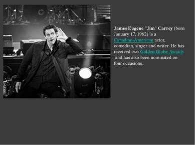 "James Eugene""Jim""Carrey(born January 17, 1962) is aCanadian-Americanacto..."