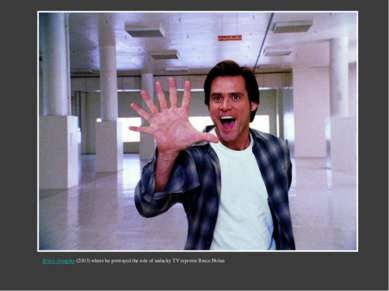 Bruce Almighty(2003) where he portrayed the role of unlucky TV reporter Bruc...
