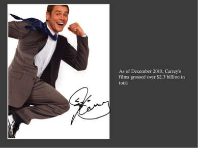 As of December 2010, Carrey's films grossed over $2.3 billion in total Надпись