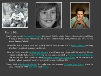 Early life Carrey was born inNewmarket, Ontario, the son of Kathleen (née Or...