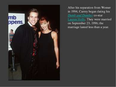After his separation from Womer in 1994, Carrey began dating hisDumb and Dum...