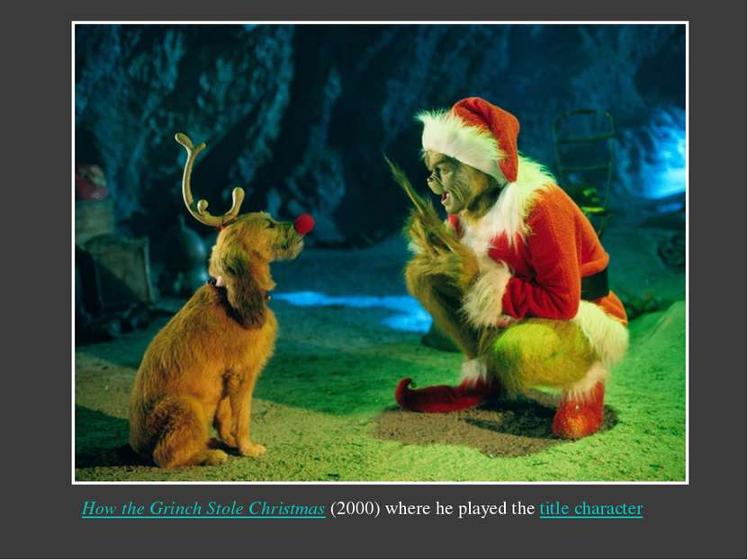 How the Grinch Stole Christmas(2000) where he played thetitle character Над...