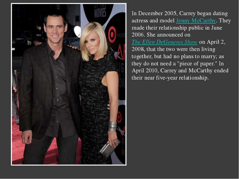 In December 2005, Carrey began dating actress and modelJenny McCarthy. They ...