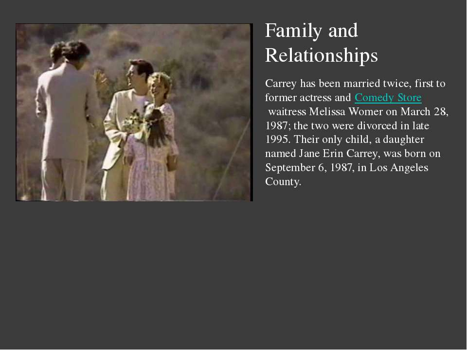 Family and Relationships Carrey has been married twice, first to former actre...