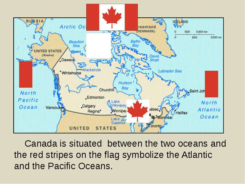 Geographical position Canada is situated between the two oceans and the red s...