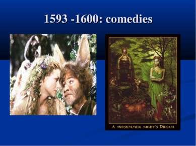 1593 -1600: comedies